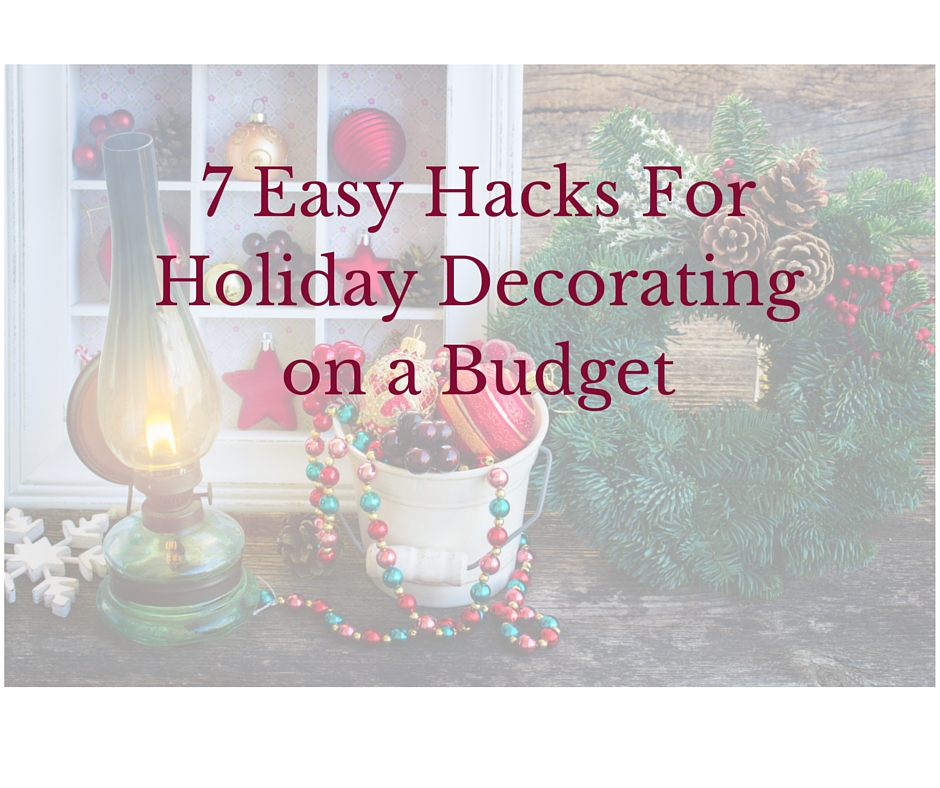 7 Easy Hacks For Holiday Decorating On A Budget