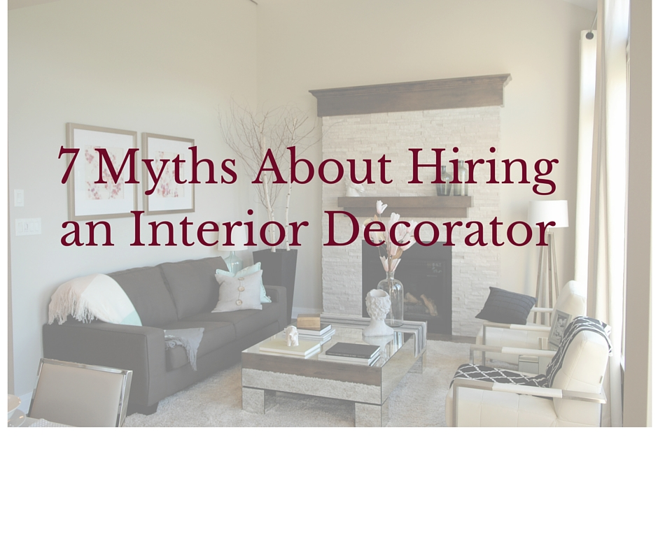 7 myths about hiring an interior decorator decorator 39 s voice - Interior decorator students for hire ...