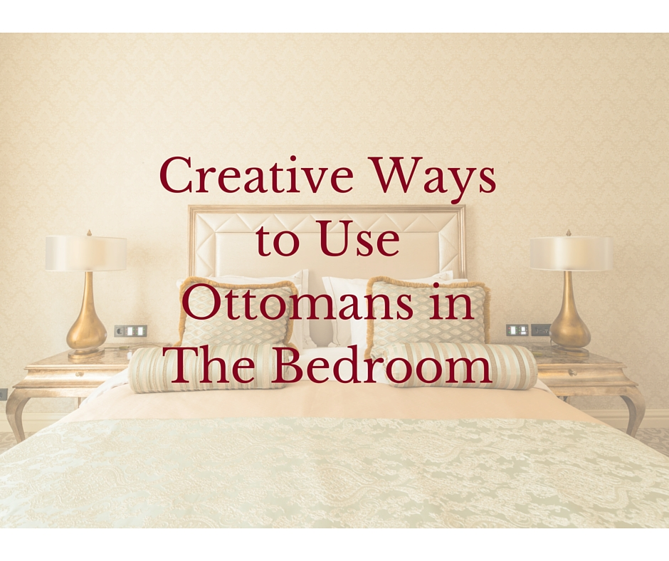 creative ways to use ottomans in the bedroom decorator 39 s