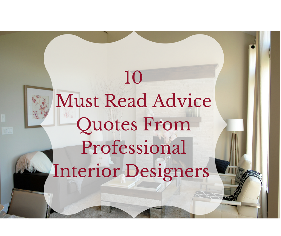 10 Must Read Advice Quotes From Professional Interior Designers