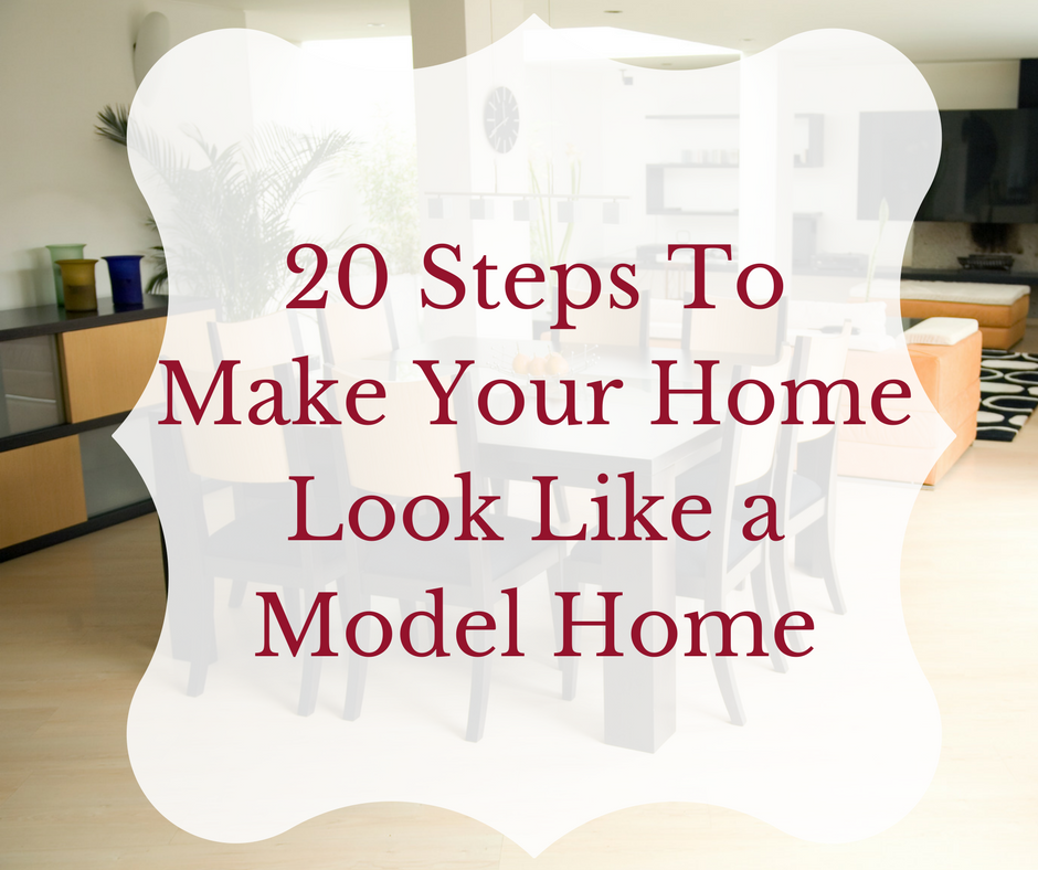 20 steps to make your home look like a model home for Build you home